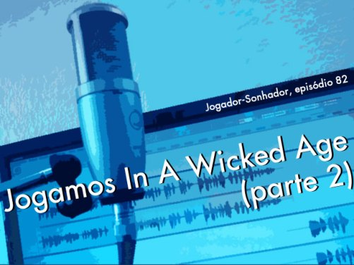 Jogamos 'In A Wicked Age' (parte 2)