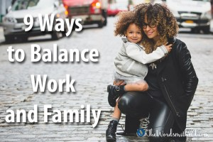 9 Ways to Balance Work and Family