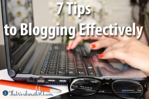 7 Tips to Blogging Effectively
