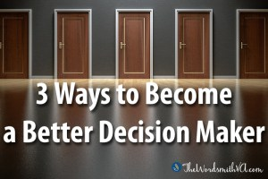 3 Ways to Become a Better Decision Maker