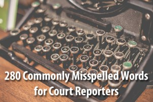 280 Commonly Misspelled Words for Court Reporters