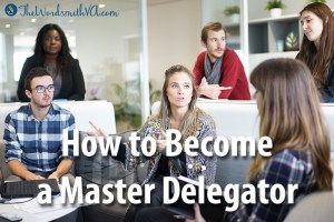 How to Become a Master Delegator