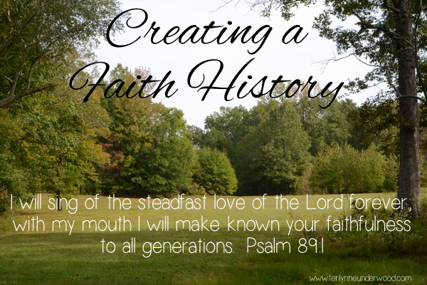 creating a faith history www.terilynneunderwood.com