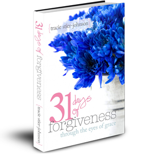 31 Days of Forgiveness - TeriLynneUnderwood.com