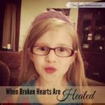 When Broken Hearts Are Healed || TeriLynneUnderwood.com