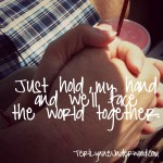 just hold my hand and we'll face the world together || Teri Lynne Underwood