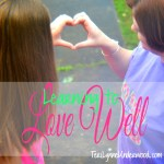 """Learning to Love Well {and some thoughts on """"A Loving Life"""" by Paul Miller}"""