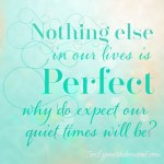 What if we focused less on having a perfect quiet time and more on connecting with the Perfect One?