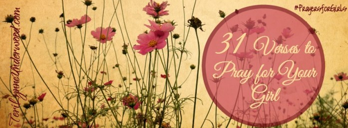 31 Verses to Pray for Your Girl || #PrayingForGirls || TeriLynneUnderwood.com