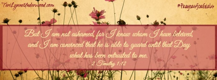 31 Verses to Pray for Your Girl ... 2 Timothy 1:12 ... #PrayersforGirls