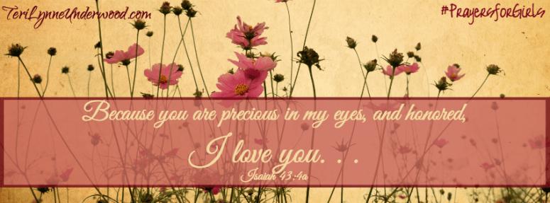 #PrayersforGirls || Isaiah 43:4 || TeriLynneUnderwood,com