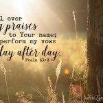 Learning to offer continual praise ... even in the day-to-day minutia of life, especially! in the day-to-day minutia of life.