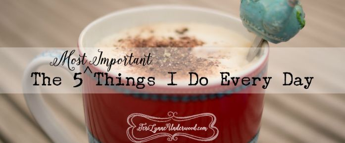 the 5 most important things I do every day
