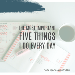 The five most important things I do every day.