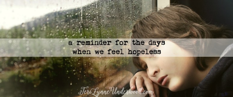 a reminder for the days when we feel hopeless ... because we are never without HOPE in Christ