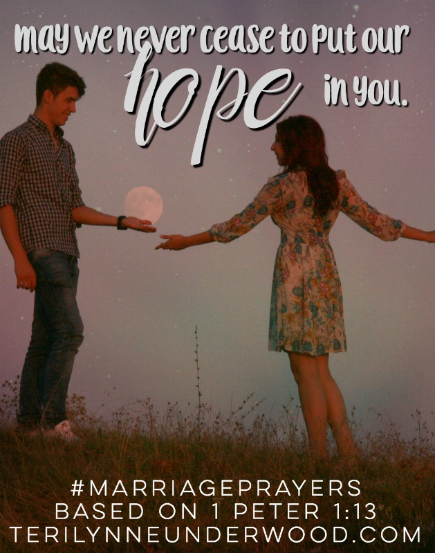 May we never cease to put our hope in You. || Marriage Prayers || Teri Lynne and Scott Underwood
