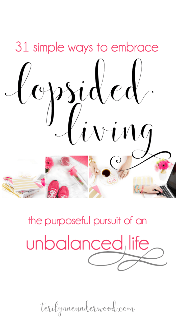 Lopsided Living: the purposeful pursuit of an unbalanced life