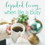 #LopsidedLiving when you're busy — understanding why you're busy and how to manage it best.