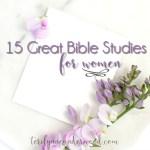 15 great Bible studies for women from teachers like Denise J. Hughes, Beth Moore, Jen Wilkin, Lysa TerKeurst, and Lisa Harper.
