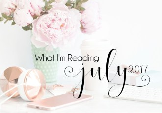 What I'm Reading {July 2017}