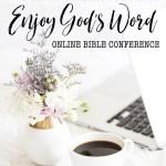 ENJOY GOD'S WORD online Bible conference for women || April 23-25, 2019 || bit.ly/EGW2019