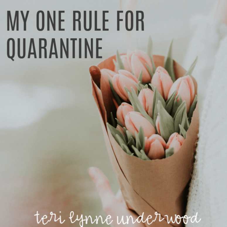 My one rule for quarantine — the simple guideline I've set for myself about how I will behave and speak —Be kind.