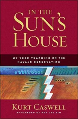 In the Sun's House: My Year Teaching on the Navajo Reservation, by Kurt Caswell