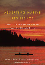 Asserting Native Reslience: Pacific Rim Indigenous Nations Face the Climate Crises, edited by Zoltán Grossman and Alan Parker