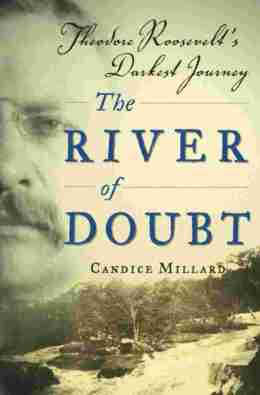 Teddy Roosevelt and The River of Doubt