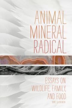 Animal Mineral Radical, by BK Loren