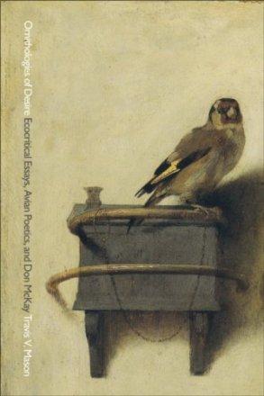 Ornithologies of Desire: Ecocritical Essays, Avian Poetics, and Don McKay, by Travis V. Mason