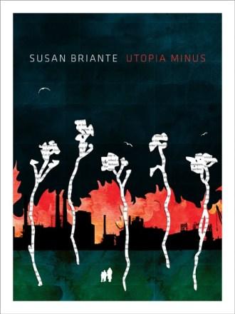 Utopia Minus, by Susan Briante