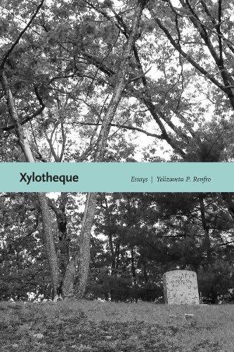 Xyloteque: Essays, by Yelizaveta P. Renfro