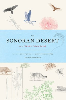 The Sonoran Desert: A Literary Field Guide edited by Eric Magrane and Christopher Cokinos, illustrations by Paul Mirocha