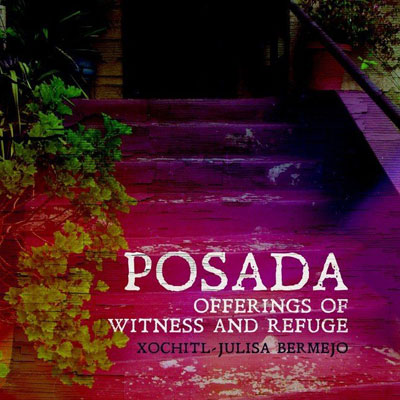 Posada: Offerings of Witness and Refuge, by Xochitl-Julisa Bermejo