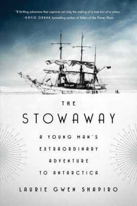 The Stowaway: A Young Man's Extraordinary Adventure to Antarctica, by Laurie Gwen Shapiro