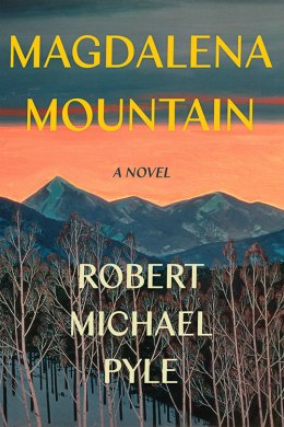 Magdalena Mountain: A Novel by Robert Michael Pyle