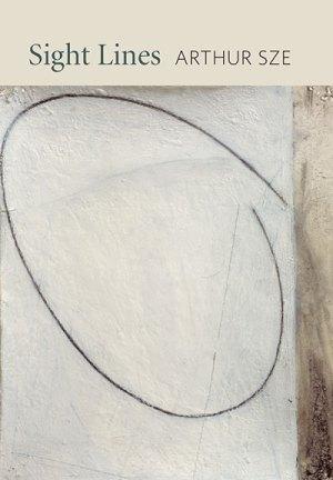 Sight Lines, poems by Arthur Sze