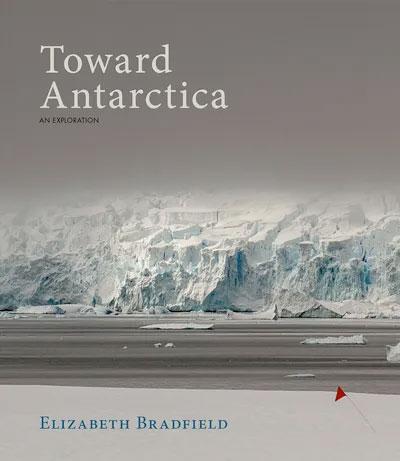 Toward Antarctica: An Exploration, by Elizabeth Bradfield
