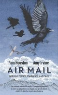 Air Mail: Letters of Politics, Pandemics, and Place, by Pam Houston and Amy Irvine