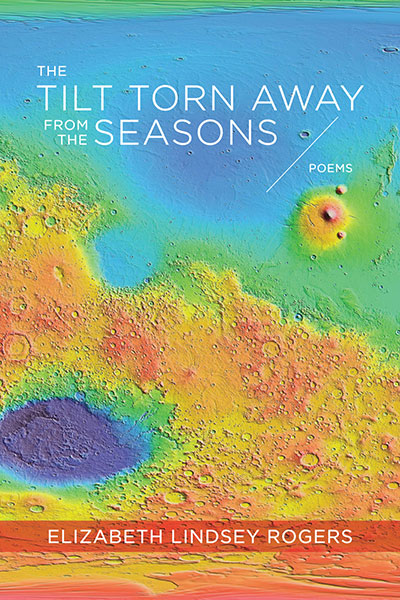 The Tilt Torn Away from the Seasons, by Elizabeth Lindsey Rogers