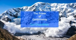 Controversy In Blogging – How To Harness Its Scary Awesome Power