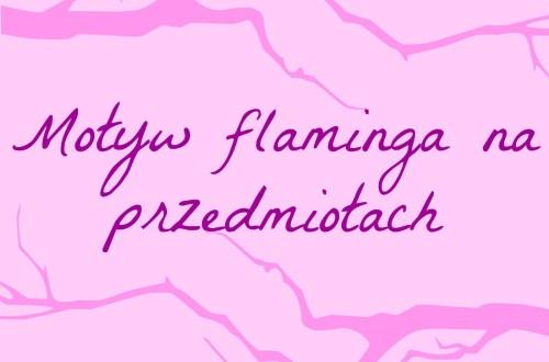 Motyw flaminga na przedmiotach