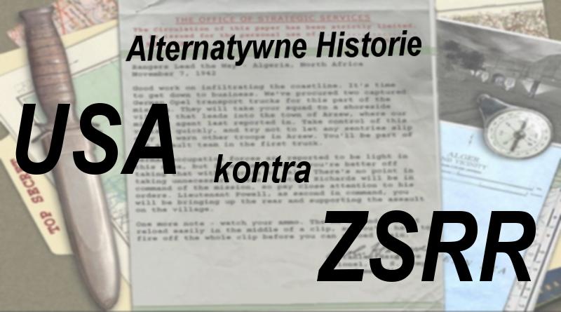 Alternatywne Historie #01: Zimna Wojna, czyli ZSRR kontra USA