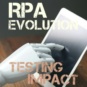Robotic Process Automation(RPA) evolution and it's impact on Testing