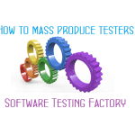 Software Testing Factory – How to Mass Produce Testers
