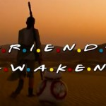 Friends Awakens - Vídeo mistura Star Wars e Friends num mashup hilário
