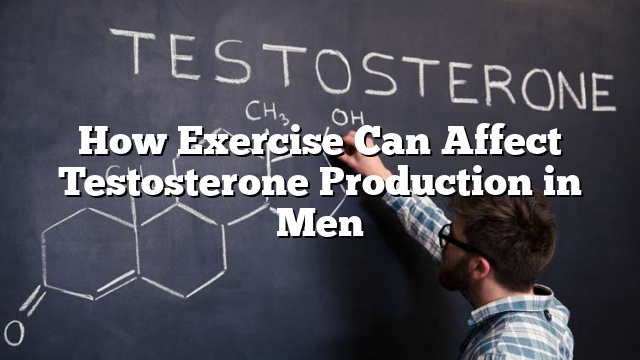 how exercise can affect testosterone production in men