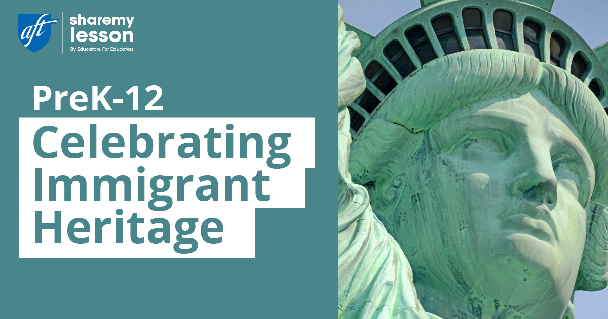 """Photo is of the Statue of Liberty. Text says, A-F-T Share My Lesson. Pre K through 12, Celebrating Immigrant Heritage."""""""