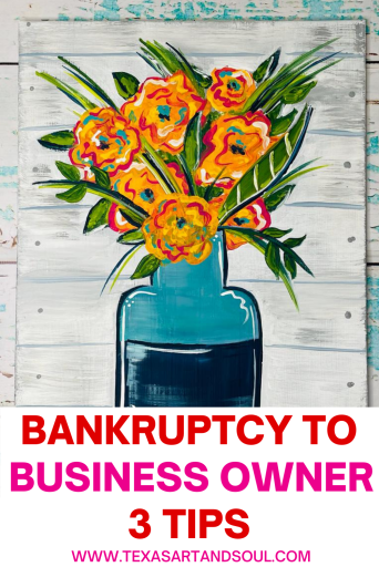 Bankruptcy to business owner - 3 tips pinterest pin with acrylic painting of yellow flowers in a blue vase